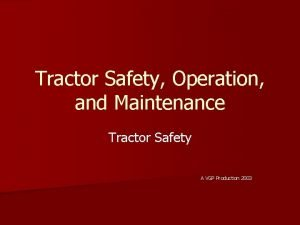 Tractor Safety Operation and Maintenance Tractor Safety A