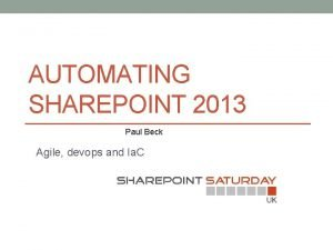 AUTOMATING SHAREPOINT 2013 Paul Beck Agile devops and