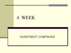 4 WEEK INVESTMENT COMPANIES INVESTMENT BANKING FIRMS In