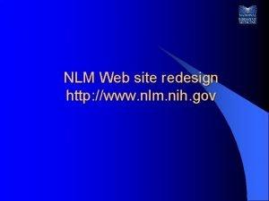 NLM Web site redesign http www nlm nih