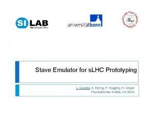 Stave Emulator for s LHC Prototyping L Gonella