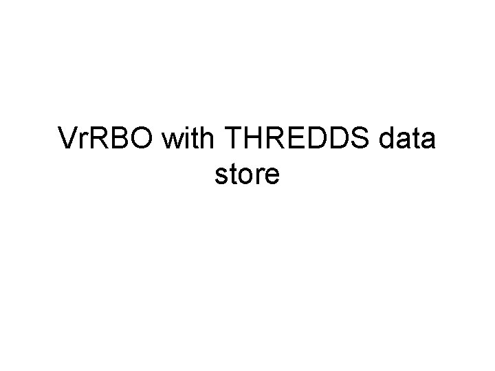Vr RBO with THREDDS data store Paths URLs