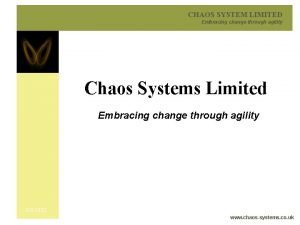CHAOS SYSTEM LIMITED Embracing change through agility Chaos