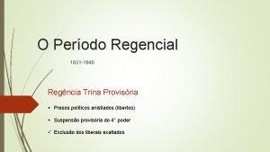 O Perodo Regencial 1831 1840 Regncia Trina Provisria