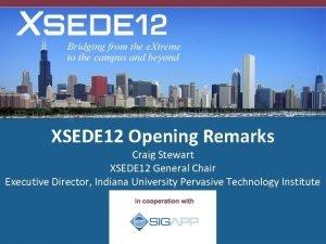 XSEDE 12 Opening Remarks Craig Stewart XSEDE 12