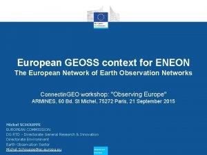European GEOSS context for ENEON The European Network