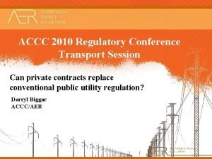 ACCC 2010 Regulatory Conference Transport Session Can private