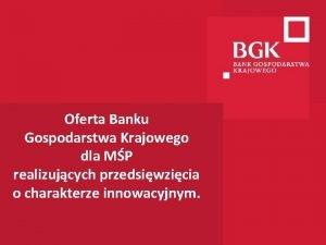 Oferta Banku Gospodarstwa Krajowego dla MP realizujcych przedsiwzicia