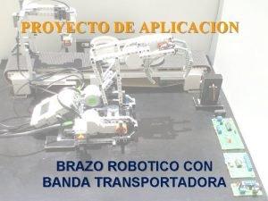 PROYECTO DE APLICACION BRAZO ROBOTICO CON BANDA TRANSPORTADORA