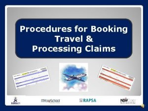 Procedures for Booking Travel Processing Claims Travel Outline