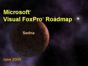 Microsoft Visual Fox Pro Roadmap Sedna June 2005