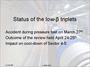 Status of the low triplets Accident during pressure