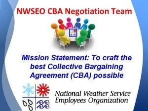 NWSEO CBA Negotiation Team Mission Statement To craft