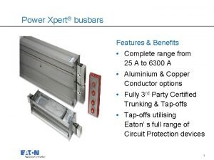 Power Xpert busbars Features Benefits Complete range from