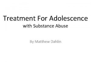 Treatment For Adolescence with Substance Abuse By Matthew