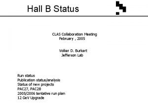 Hall B Status CLAS Collaboration Meeting February 2005