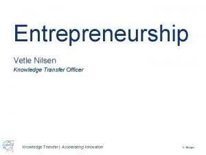 Entrepreneurship Vetle Nilsen Knowledge Transfer Officer Knowledge Transfer