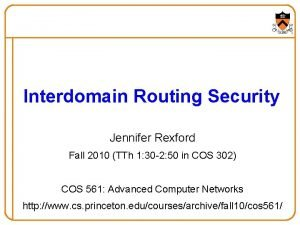 Interdomain Routing Security Jennifer Rexford Fall 2010 TTh
