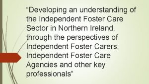 Developing an understanding of the Independent Foster Care
