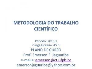METODOLOGIA DO TRABALHO CIENTFICO Perodo 2013 1 Carga