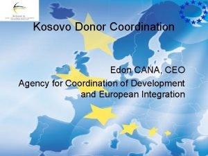 Kosovo Donor Coordination Edon CANA CEO Agency for