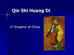 Qin Shi Huang Di 1 st Emperor of