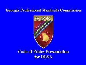 Georgia Professional Standards Commission Code of Ethics Presentation