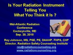 Is Your Radiation Instrument Telling You What You