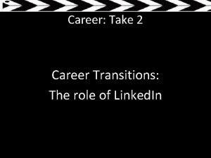 Career Take 2 Career Transitions The role of