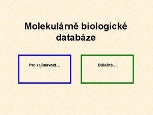 Molekulrn biologick databze Pro zajmavost Dleit Molekulrn biologick