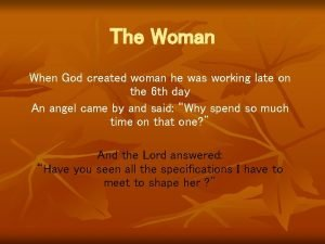The Woman When God created woman he was