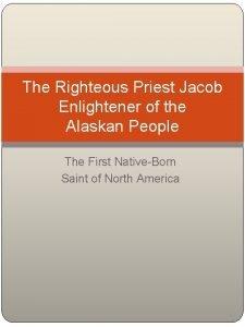 The Righteous Priest Jacob Enlightener of the Alaskan