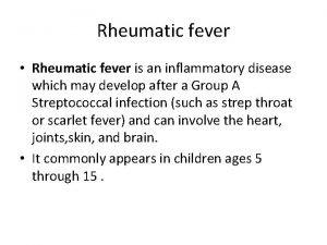 Rheumatic fever Rheumatic fever is an inflammatory disease