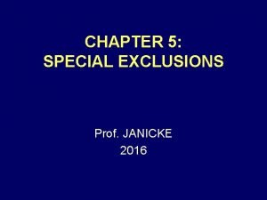 CHAPTER 5 SPECIAL EXCLUSIONS Prof JANICKE 2016 CHARACTER