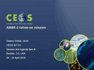 Committee on Earth Observation Satellites AMSR2 followon mission