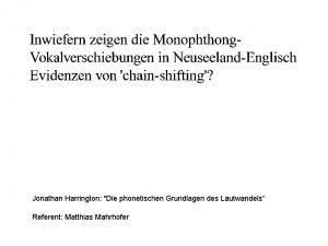 Jonathan Harrington Die phonetischen Grundlagen des Lautwandels Referent