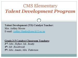 CMS Elementary Talent Development Program Talent Development TD