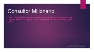 Consultor Millonario CMO CREAR UN NEGOCIO DE CONSULTORA