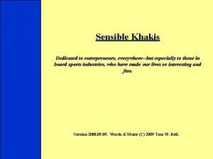 Sensible Khakis Dedicated to entrepreneurs everywherebut especially to