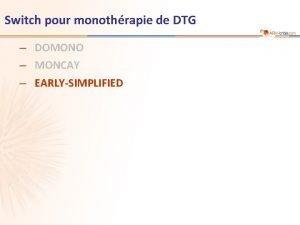 Switch pour monothrapie de DTG DOMONO MONCAY EARLYSIMPLIFIED