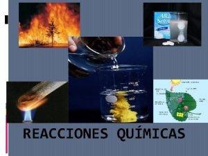 REACCIONES QUMICAS EVIDENCIA DE REACCIONES QUMICAS Cambio de