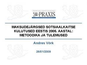 MAKSUDEJRGSED SOTSIAALKAITSE KULUTUSED EESTIS 2005 AASTAL METOODIKA JA