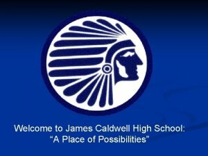 Welcome to James Caldwell High School A Place