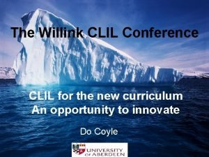 The Willink CLIL Conference CLIL for the new