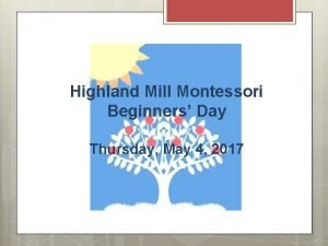 Highland Mill Montessori Beginners Day Thursday May 4