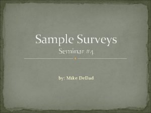 Sample Surveys Seminar 4 by Mike De Dad