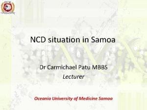 NCD situation in Samoa Dr Carmichael Patu MBBS