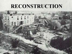 RECONSTRUCTION Republicans split over Reconstruction Radicals vs Moderates