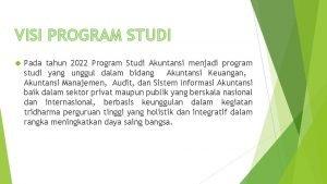 VISI PROGRAM STUDI Pada tahun 2022 Program Studi
