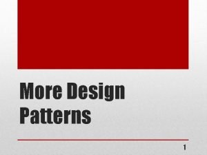 More Design Patterns 1 Additional Patterns Null Singleton